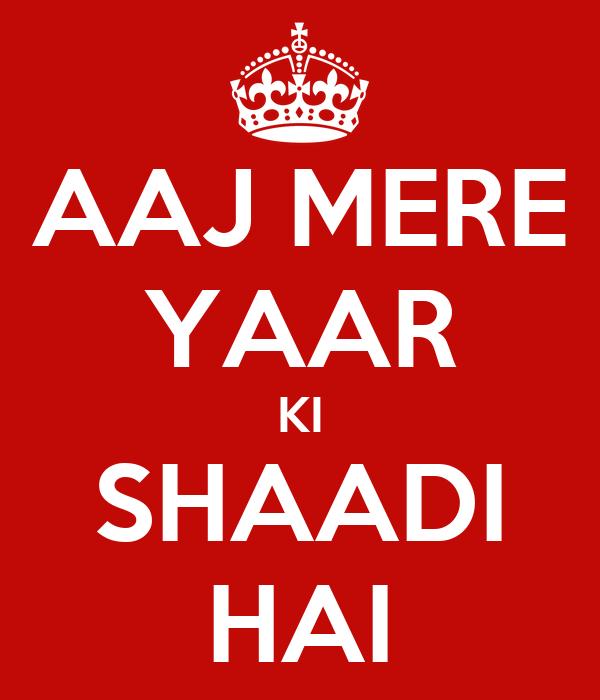 AAJ MERE YAAR KI SHAADI HAI Poster | dEEPAK | Keep Calm-o ...