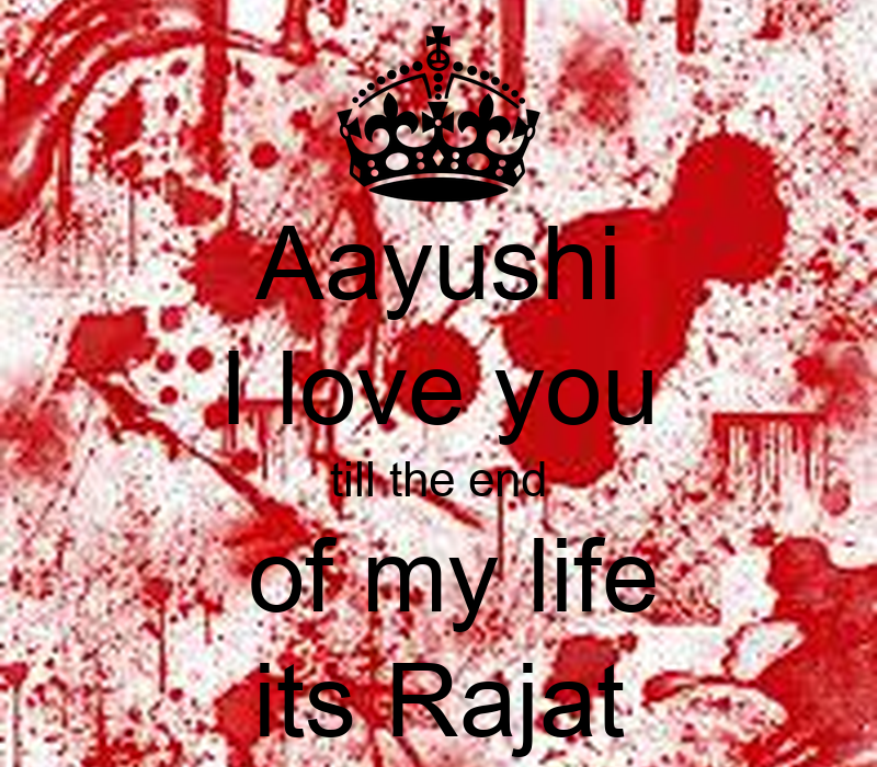 Aayushi I love you till the end of my life its Rajat - KEEP cALM AND cARRY ON Image Generator