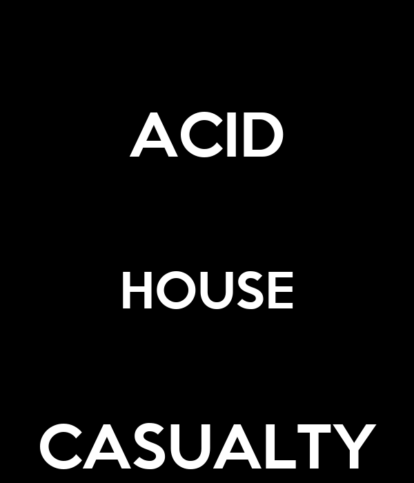 Acid house casualty poster acid house casualty white on for Acid house uk