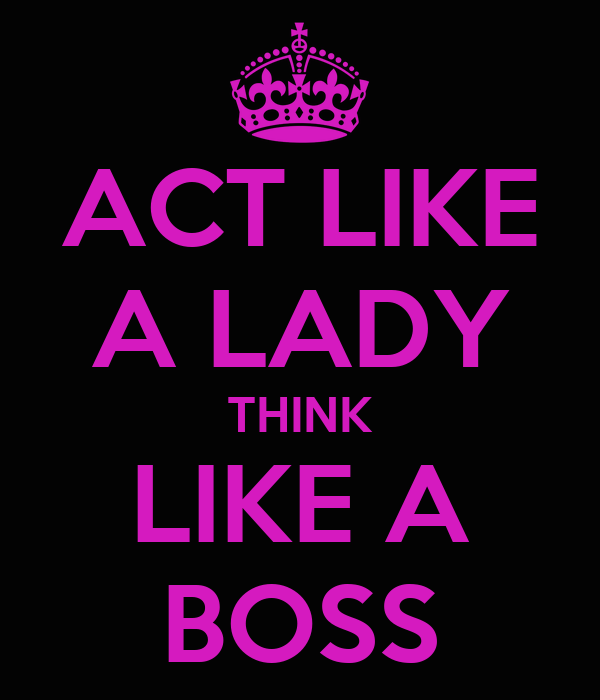 act like a lady think like a boss poster fatema keep calm o matic. Black Bedroom Furniture Sets. Home Design Ideas