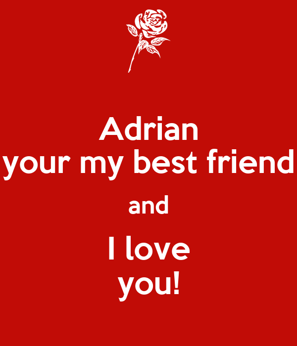 Adrian Your My Best Friend And I Love You Poster Danielle Keep