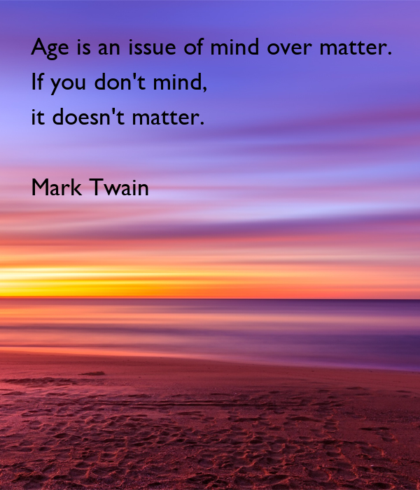https://sd.keepcalm-o-matic.co.uk/i/age-is-an-issue-of-mind-over-matter-if-you-don-t-mind-it-doesn-t-matter-mark-twain-1.png