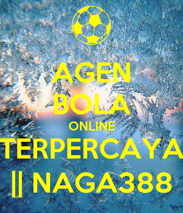AGEN BOLA ONLINE TERPERCAYA    NAGA388 Poster ...