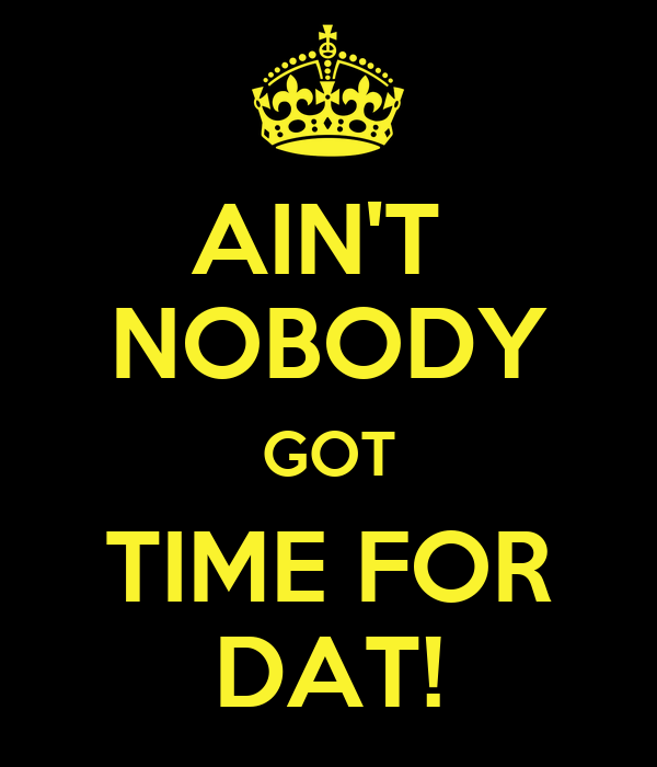 i got a little time for dat weed