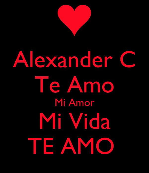 Alexander C Te Amo Mi Amor Mi Vida Te Amo Poster Eveltn677 Keep