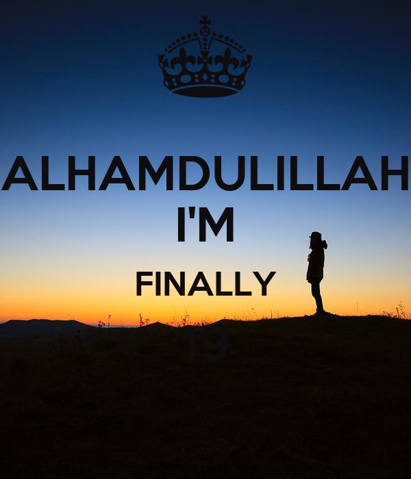 Alhamdulillah im finally 19 poster nazaur keep calm o matic alhamdulillah im finally 19 thecheapjerseys Images