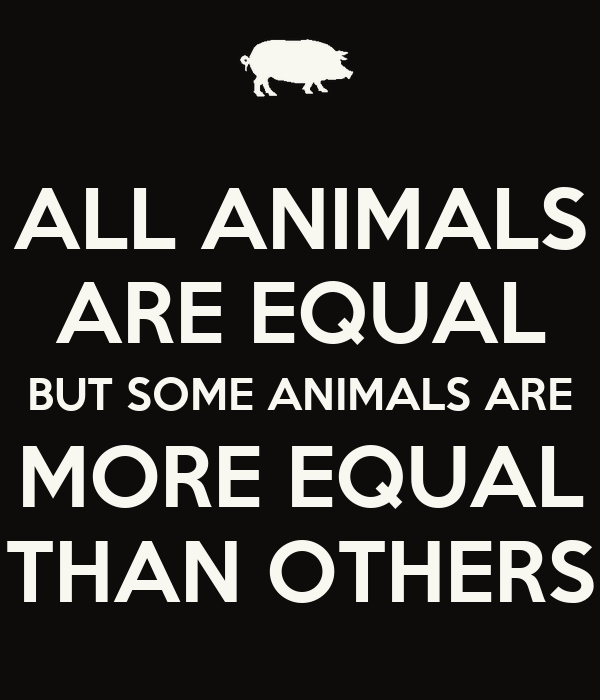in all animals are equal peter In the case of singer's title, singer seems to be saying that all animals really are equal, letting us supply the conclusion he obviously opposes — but humans are more equal than others, just as orwell did the latter half of his slogan.