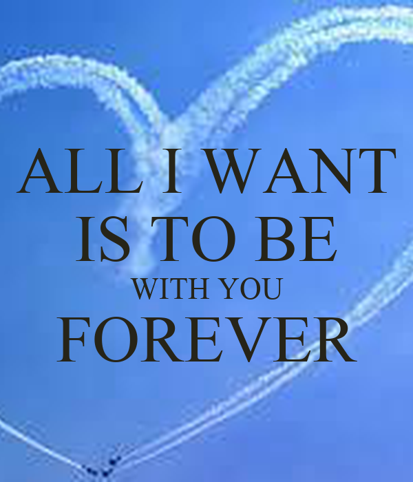 I Wanna Be With You: ALL I WANT IS TO BE WITH YOU FOREVER Poster