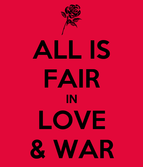 Alls fair in love and war