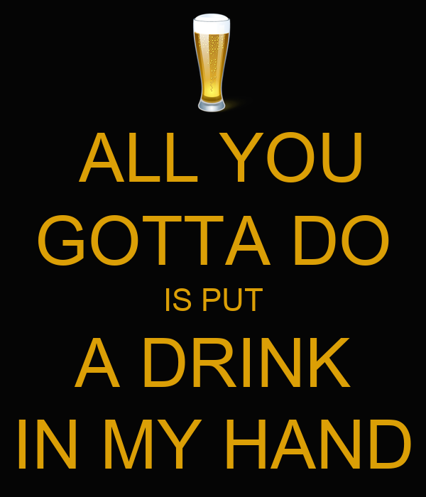 put a drink in my hand