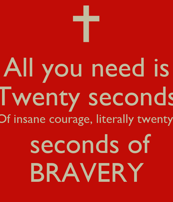 Sometimes All You Need Is 20 Seconds Of Insane Courage
