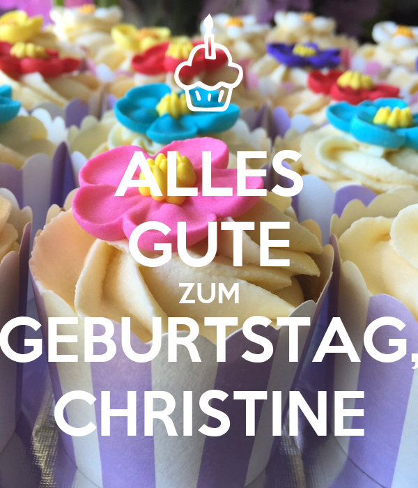 alles gute zum geburtstag christine poster christine keep calm o matic. Black Bedroom Furniture Sets. Home Design Ideas