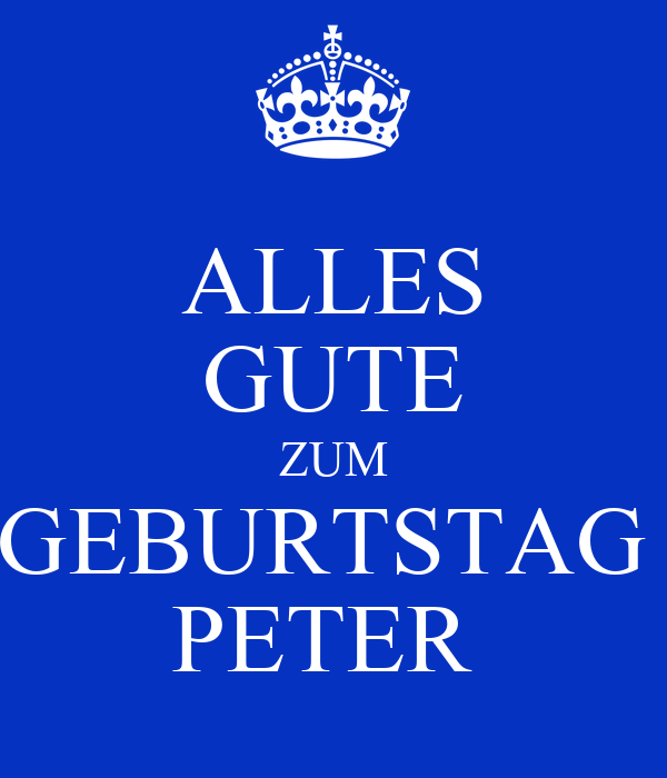 alles gute zum geburtstag peter poster csabiszanto keep calm o matic. Black Bedroom Furniture Sets. Home Design Ideas