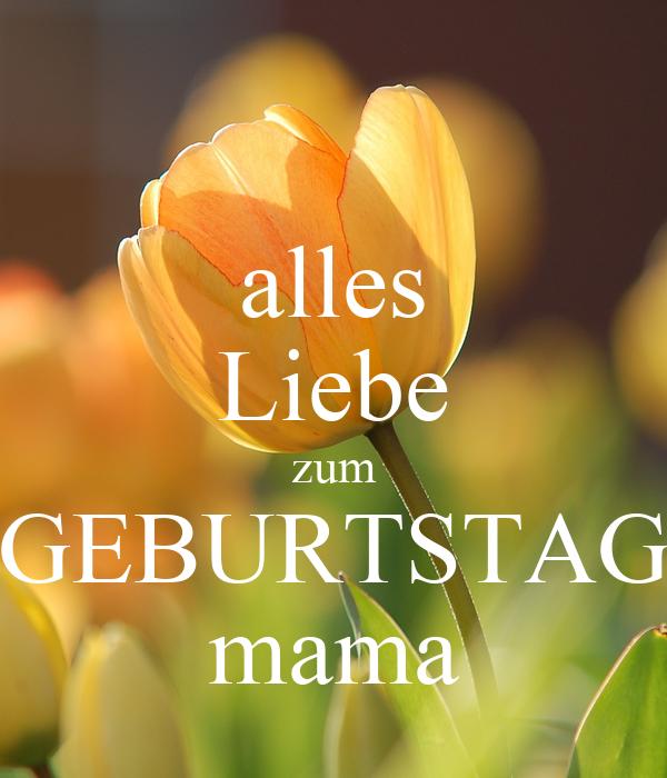 alles Liebe zum GEBURTSTAG mama Poster | eric | Keep Calm ...