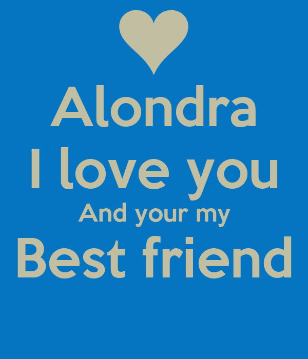 Alondra I Love You And Your My Best Friend Poster Adrian Keep
