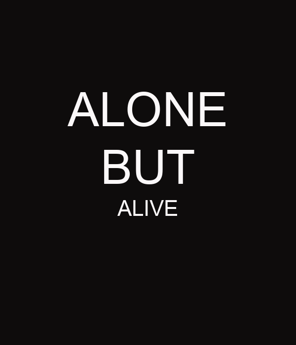 Alive and Alone
