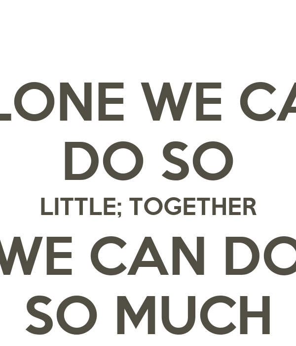 Alone We Can Do So Little Together We Can Do So Much Poster