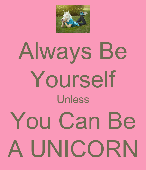 Always Be Yourself Unless You Can Be A Unicorn Keep Calm