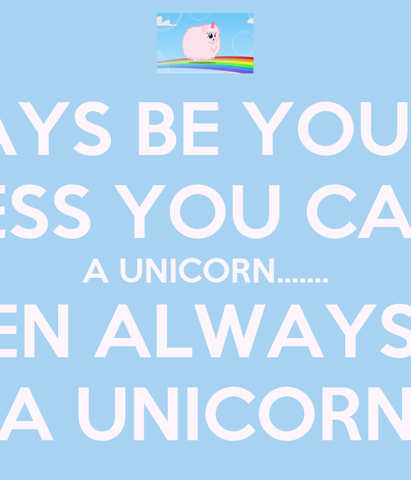 always be yourself unless you can be a unicorn then always be a unicorn poster lauren. Black Bedroom Furniture Sets. Home Design Ideas