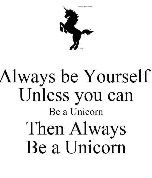 always be yourself unless you can be a unicorn then always be a unicorn poster mar keep calm. Black Bedroom Furniture Sets. Home Design Ideas