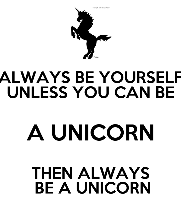 always be yourself unless you can be a unicorn then always be a unicorn poster hrt keep calm. Black Bedroom Furniture Sets. Home Design Ideas