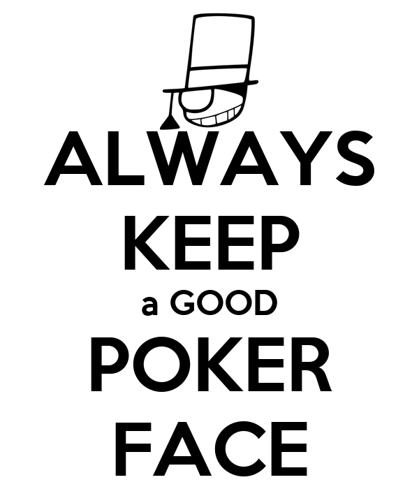 good poker face