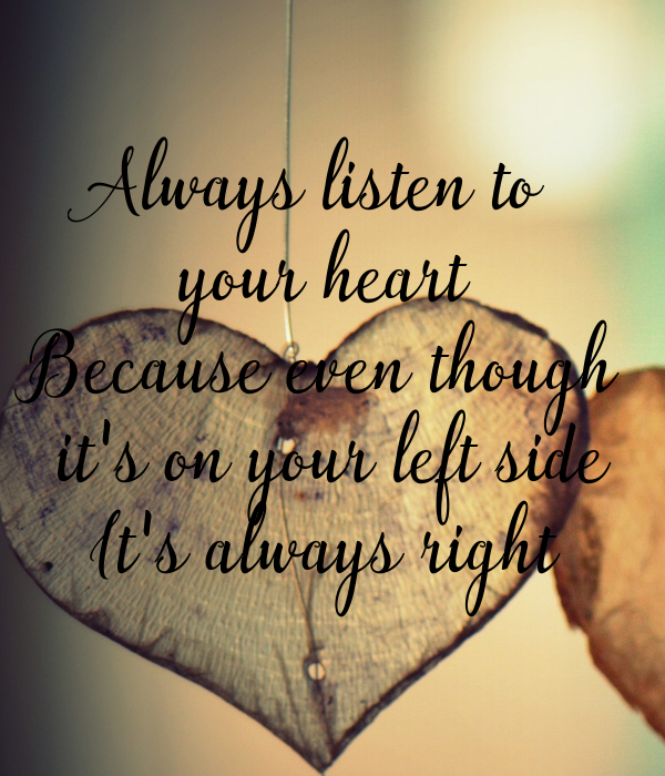 Marvelous Always Listen To Your Heart Because Even Though Itu0027s On Your Left Side Itu0027s  Always Right