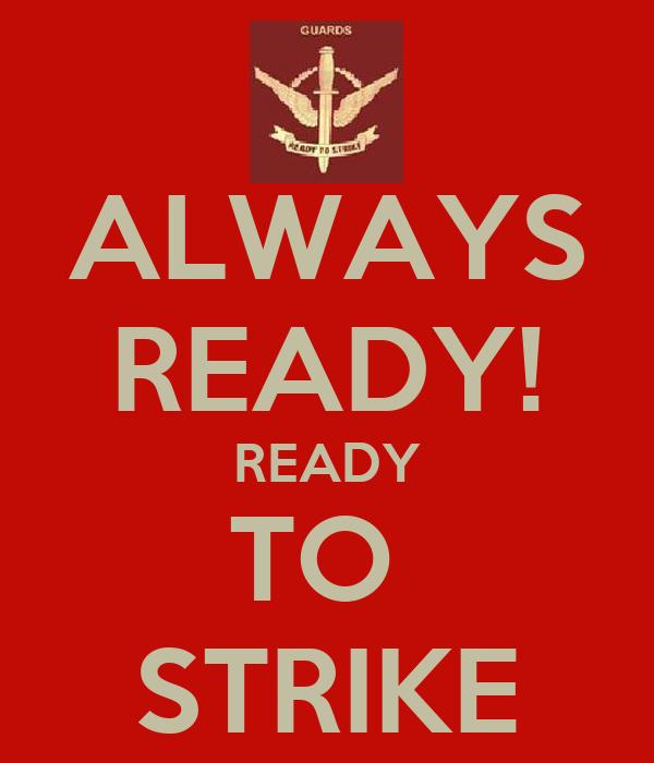 Always Ready Always There Always Ready Ready to Strike