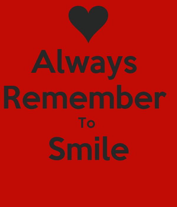 always remember to smile Remember - traduzione del vocabolo e dei suoi composti, e discussioni del forum.