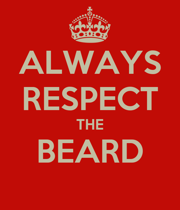 ALWAYS RESPECT THE BEARD - KEEP CALM AND CARRY ON Image ...