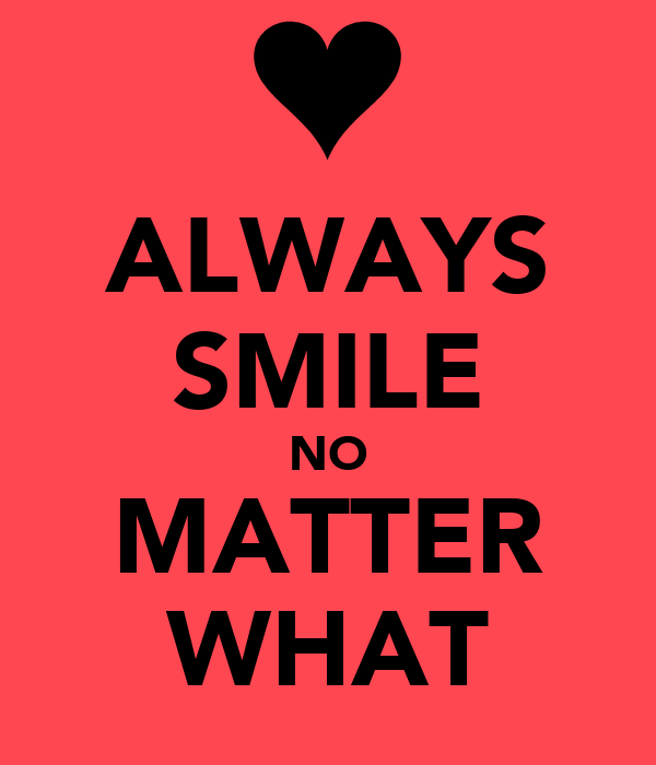 Always Smile No Matter What Poster Ergtrh Keep Calm O Matic