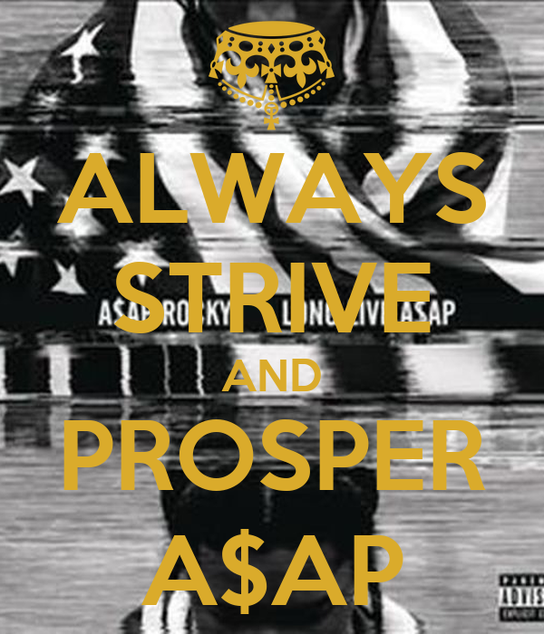 ALWAYS STRIVE AND PROSPER A$AP - KEEP CALM AND CARRY ON ...