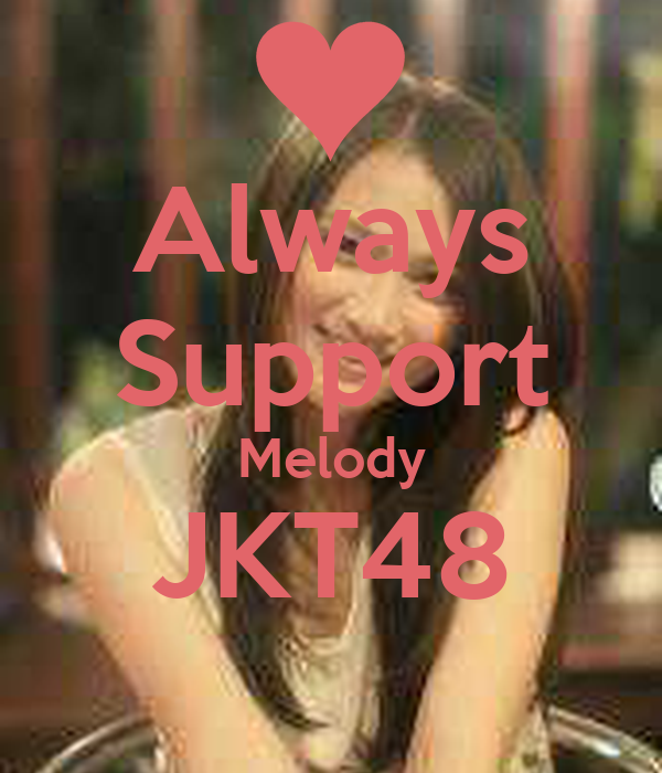 Always Support Melody JKT48 - KEEP CALM AND CARRY ON Image ...