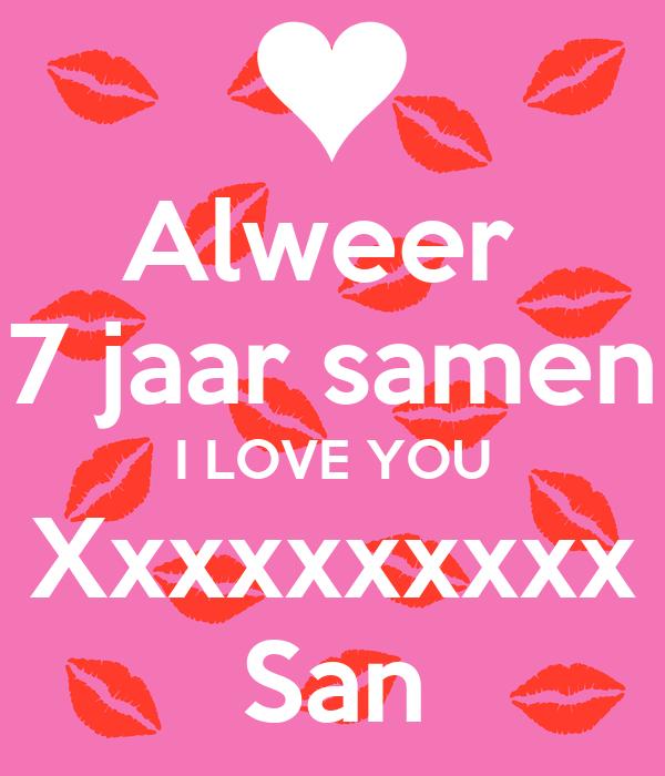 7 jaar samen Alweer 7 jaar samen I LOVE YOU Xxxxxxxxxx San Poster | Sandra  7 jaar samen