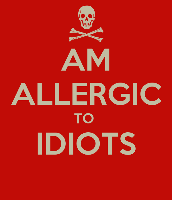 Image result for allergic to idiots