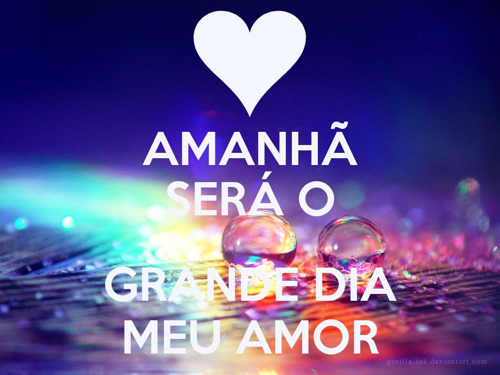 AMANHÃ SERÁ O GRANDE DIA MEU AMOR
