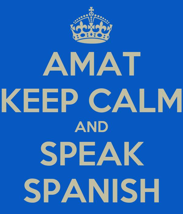 AMAT KEEP CALM AND SPEAK SPANISH Poster | AEP | Keep Calm ...
