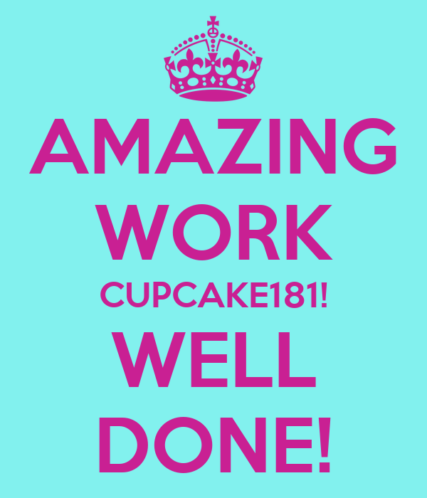 AMAZING WORK CUPCAKE181! WELL DONE!  KEEP CALM AND CARRY