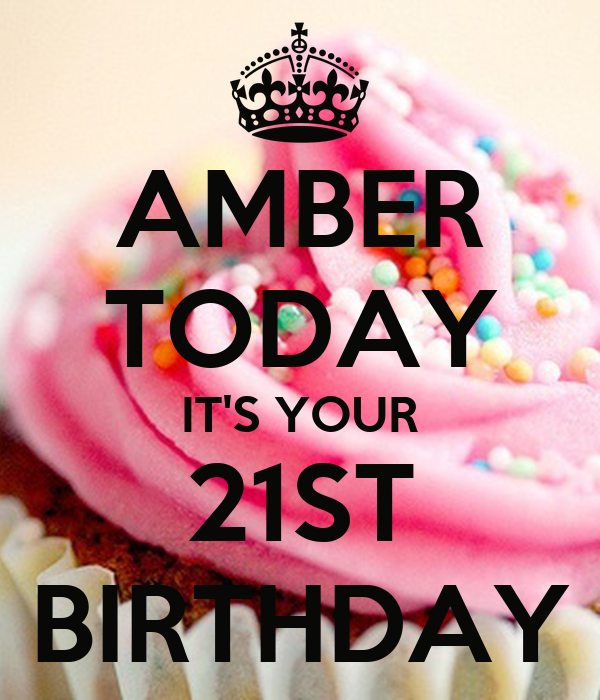 Amber Today It S Your 21st Birthday Poster Amber Keep