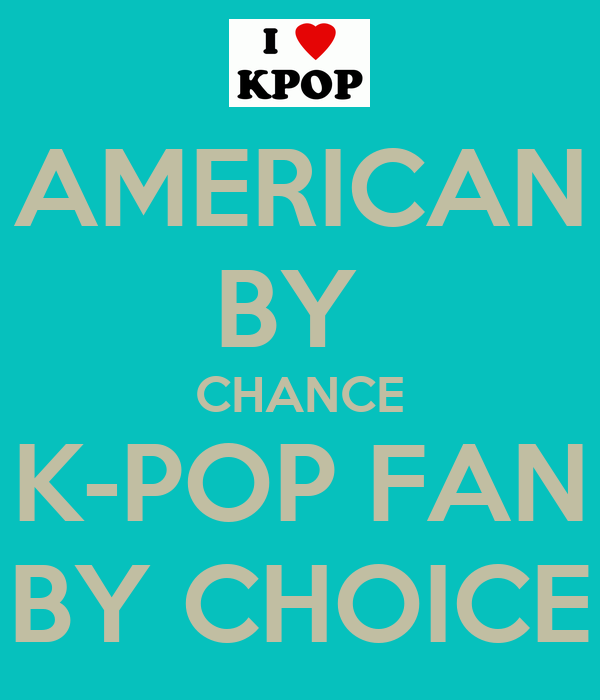 American by chance k pop fan by choice keep calm and for American choice