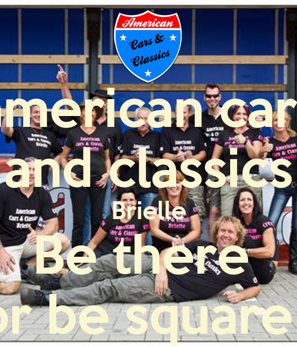 American cars and classics brielle be there or be square keep calm