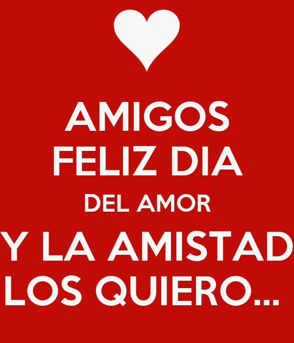 Amigos Feliz Dia Del Amor Y La Amistad Los Quiero Poster Nadia Keep Calm O Matic