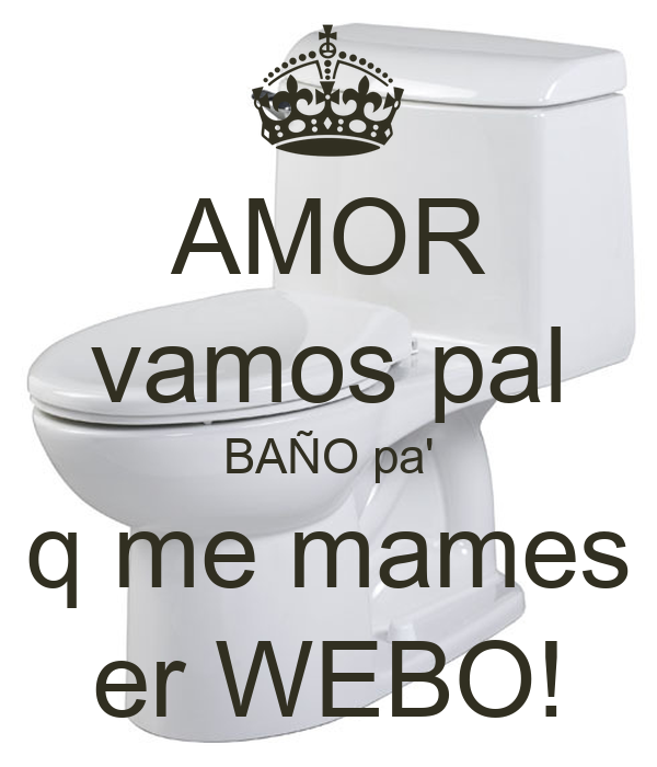 Vamos Al Bano.Amor Vamos Pal Bano Pa Q Me Mames Er Webo Poster Luis
