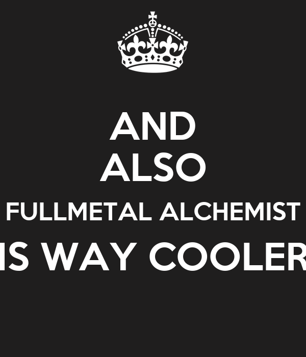 and also fullmetal alchemist is way cooler poster pooya keep calm o matic. Black Bedroom Furniture Sets. Home Design Ideas