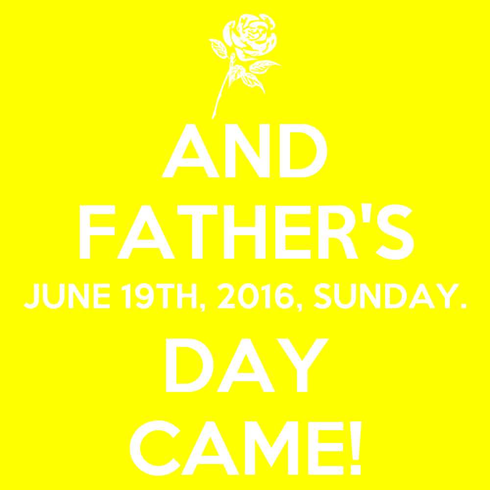 AND FATHER'S JUNE 19TH, 2016, SUNDAY. DAY CAME! Poster ...