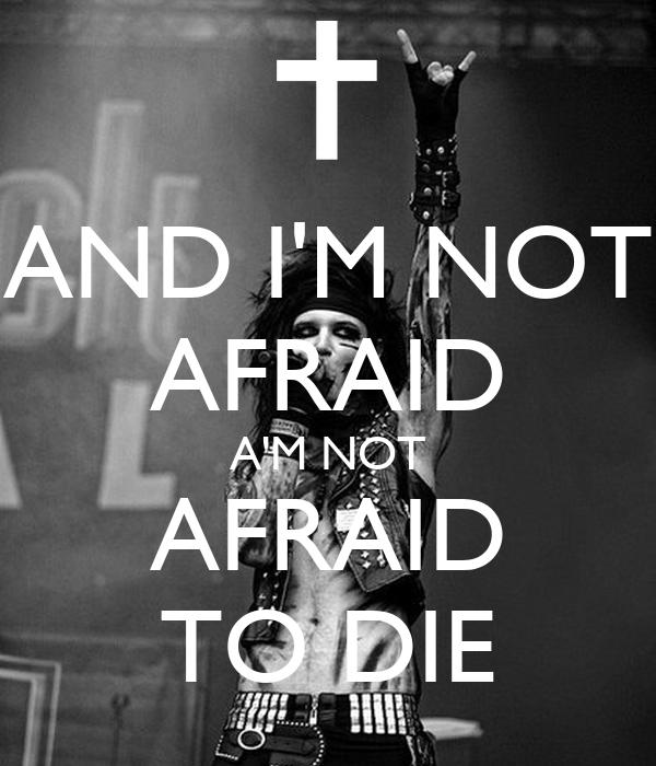 AND I'M NOT AFRAID A'M NOT AFRAID TO DIE - KEEP CALM AND ...