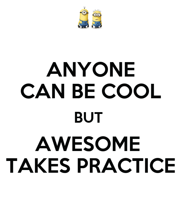 Anyone Can Be Cool But Awesome Takes Practice Keep Calm