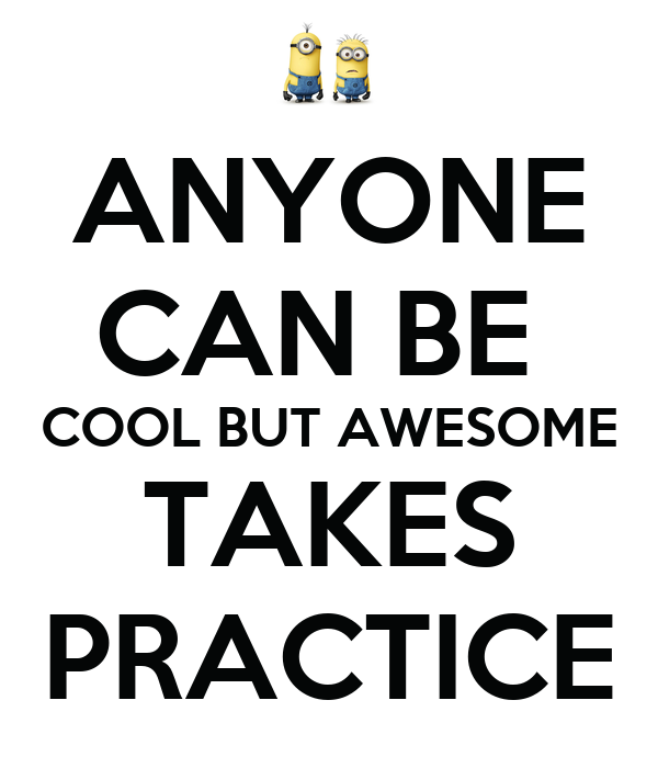 ANYONE CAN BE COOL BUT AWESOME TAKES PRACTICE Poster
