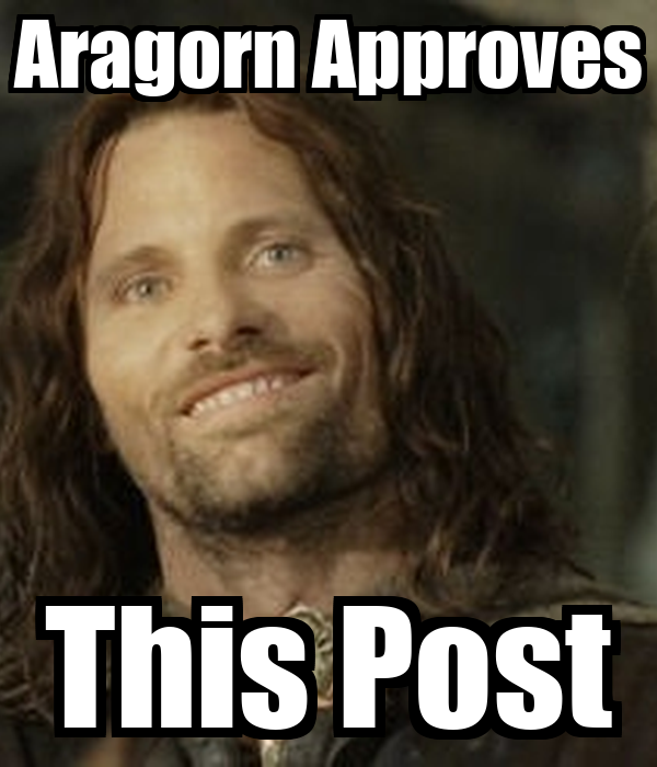 Aragorn Approves This Post - aragorn-approves-this-post