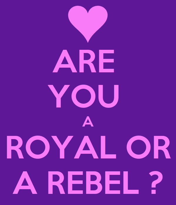 Are You A Royal Or A Rebel Poster Abby Keep Calm O Matic